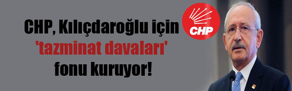 CHP, Kılıçdaroğlu için 'tazminat davaları' fonu kuruyor!