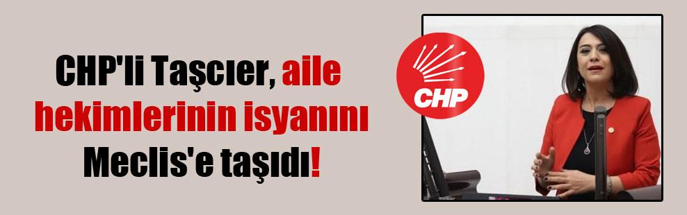 CHP'li Taşcıer, aile hekimlerinin isyanını Meclis'e taşıdı!