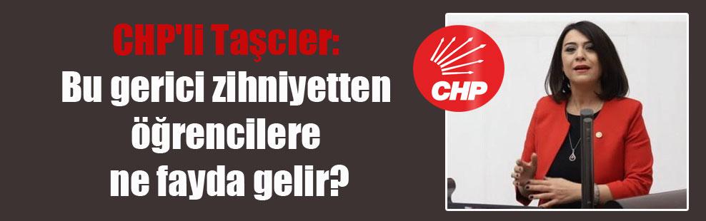 CHP'li Taşcıer: Bu gerici zihniyetten öğrencilere ne fayda gelir?