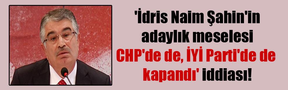 'İdris Naim Şahin'in adaylık meselesi CHP'de de, İYİ Parti'de de kapandı' iddiası!