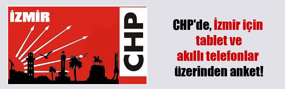CHP'de, İzmir için  tablet ve akıllı telefonlar üzerinden anket!