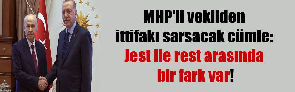 MHP'li vekilden ittifakı sarsacak cümle: Jest ile rest arasında bir fark var!