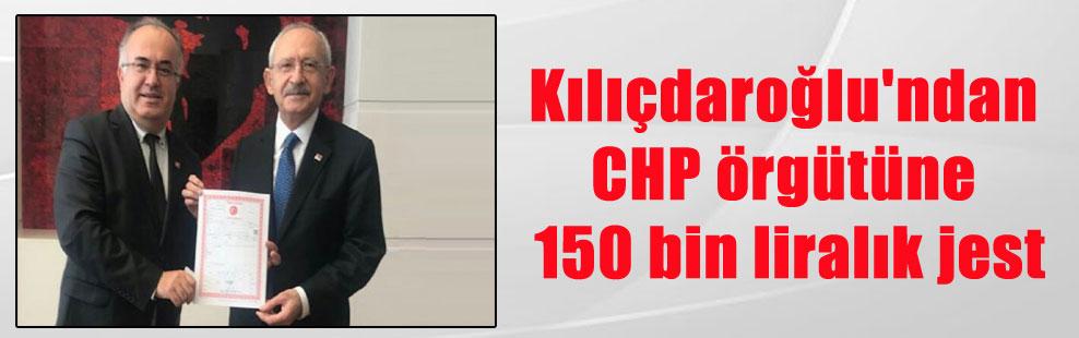 Kılıçdaroğlu'ndan CHP örgütüne 150 bin liralık jest