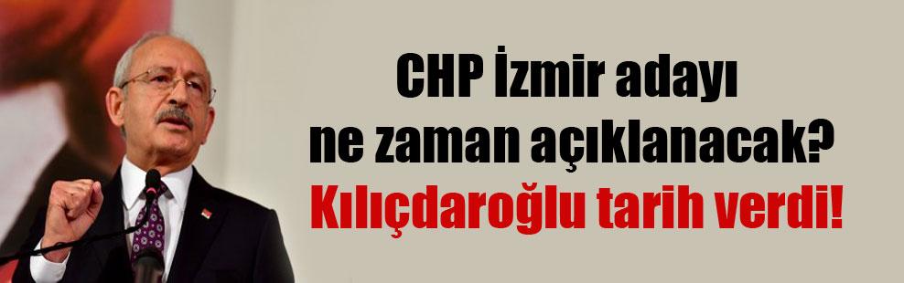 CHP İzmir adayı ne zaman açıklanacak? Kılıçdaroğlu tarih verdi!