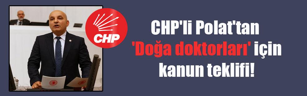 CHP'li Polat'tan 'Doğa doktorları' için kanun teklifi!