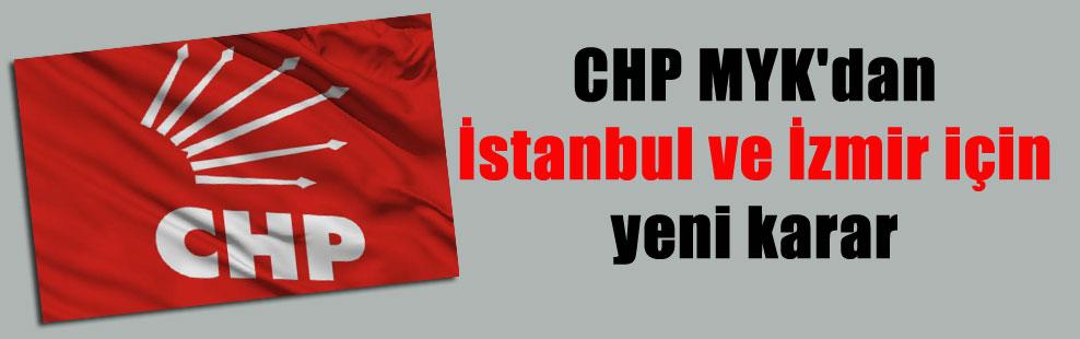 CHP MYK'dan İstanbul ve İzmir için yeni karar