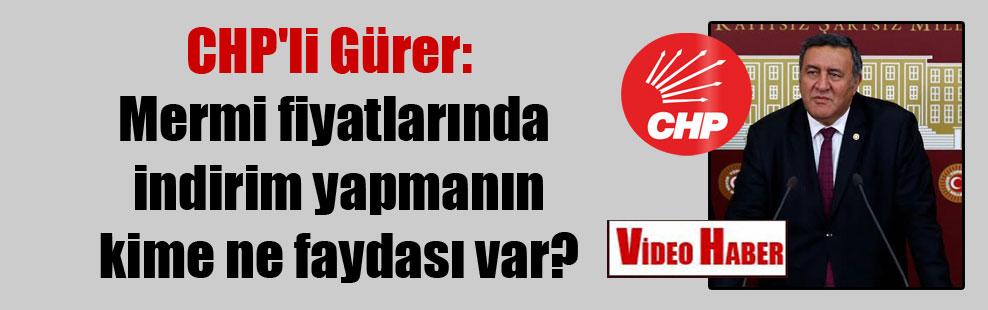 CHP'li Gürer: Mermi fiyatlarında indirim yapmanın kime ne faydası var?