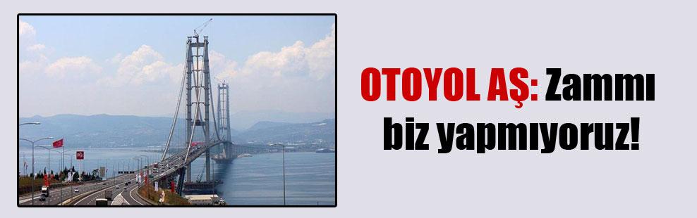 OTOYOL AŞ: Zammı biz yapmıyoruz!