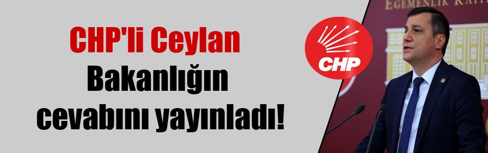 CHP'li Ceylan Bakanlığın cevabını yayınladı!