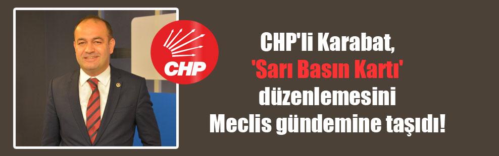 CHP'li Karabat, 'Sarı Basın Kartı' düzenlemesini Meclis gündemine taşıdı!
