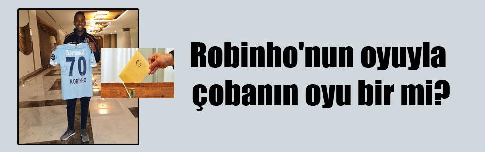Robinho'nun oyuyla çobanın oyu bir mi?