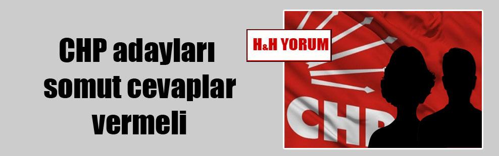 CHP adayları somut cevaplar vermeli