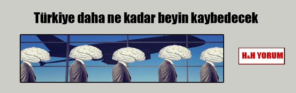 Türkiye daha ne kadar beyin kaybedecek