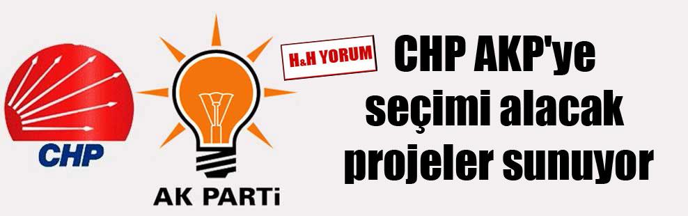 CHP AKP'ye seçimi alacak projeler sunuyor