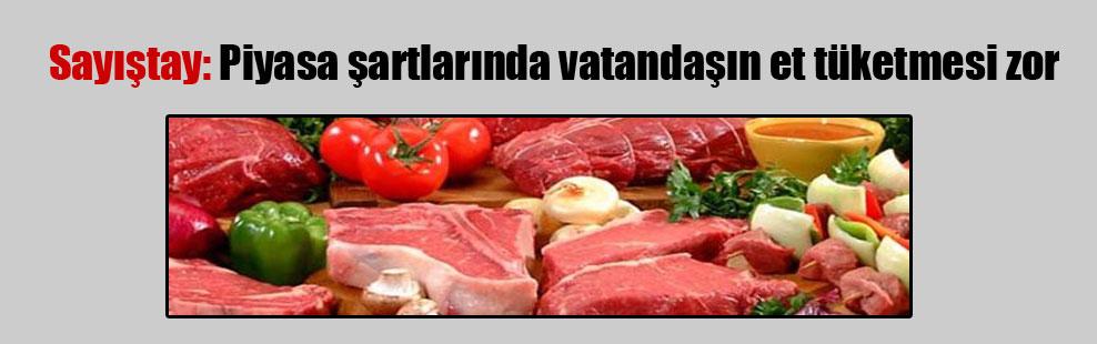 Sayıştay: Piyasa şartlarında vatandaşın et tüketmesi zor