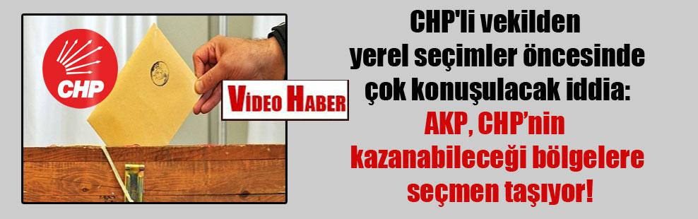 CHP'li vekilden yerel seçimler öncesinde çok konuşulacak iddia: AKP, CHP'nin kazanabileceği bölgelere seçmen taşıyor!