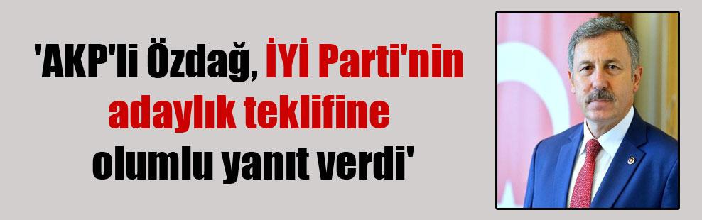 'AKP'li Özdağ, İYİ Parti'nin adaylık teklifine olumlu yanıt verdi'