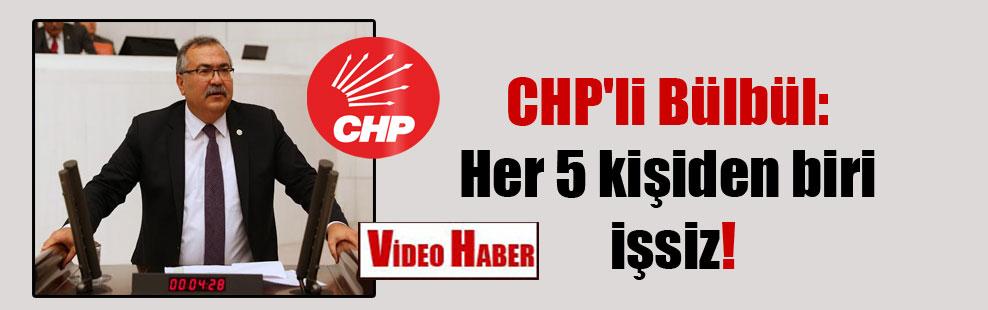 CHP'li Bülbül: Her 5 kişiden biri işsiz!