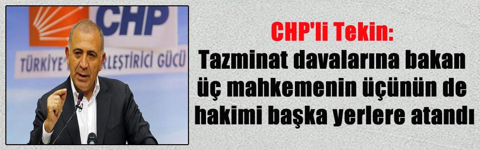 CHP'li Tekin: Tazminat davalarına bakan üç mahkemenin üçünün de hakimi başka yerlere atandı