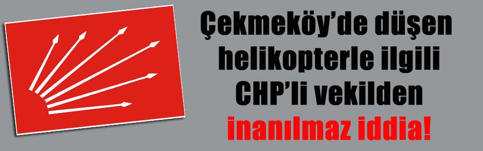 Çekmeköy'de düşen helikopterle ilgili CHP'li vekilden inanılmaz iddia
