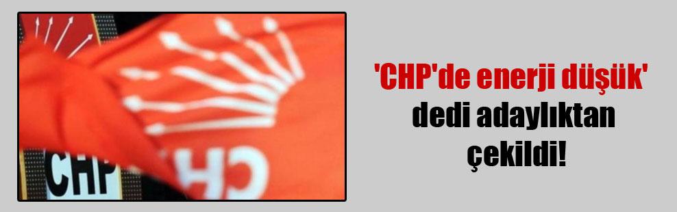 'CHP'de enerji düşük' dedi adaylıktan çekildi!