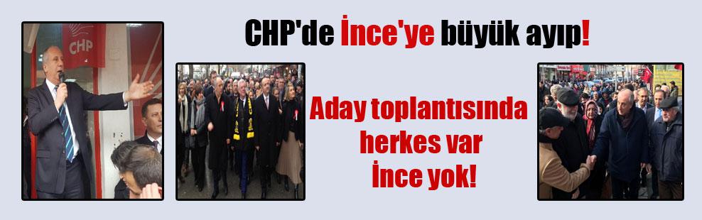 CHP'de İnce'ye büyük ayıp! Aday toplantısında herkes var İnce yok!