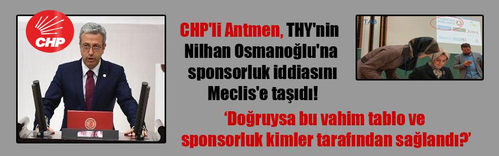 CHP'li Antmen, THY'nin Nilhan Osmanoğlu'na sponsorluk iddiasını Meclis'e taşıdı!