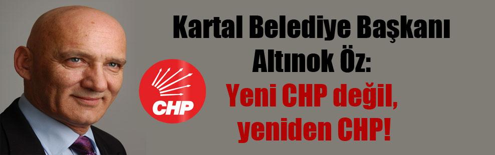 Kartal Belediye Başkanı Altınok Öz: Yeni CHP değil, yeniden CHP!
