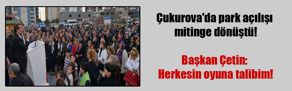 Çukurova'da park açılışı mitinge dönüştü! Başkan Çetin: Herkesin oyuna talibim!