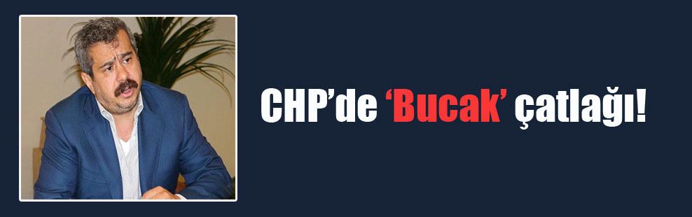 CHP'de 'Bucak' çatlağı!