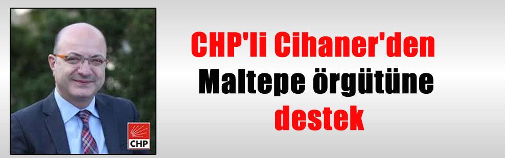 CHP'li Cihaner'den Maltepe örgütüne destek