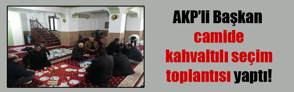 AKP'li Başkan camide kahvaltılı seçim toplantısı yaptı!