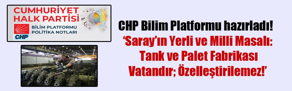CHP Bilim Platformu hazırladı!  'Saray'ın Yerli ve Milli Masalı: Tank ve Palet Fabrikası Vatandır; Özelleştirilemez!