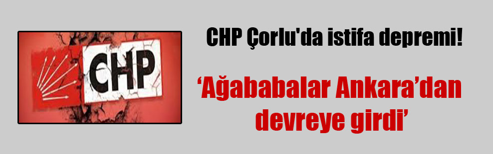 CHP Çorlu'da istifa depremi!