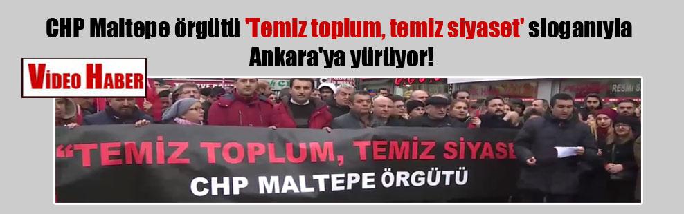 CHP Maltepe örgütü 'Temiz toplum, temiz siyaset' sloganıyla Ankara'ya yürüyor!