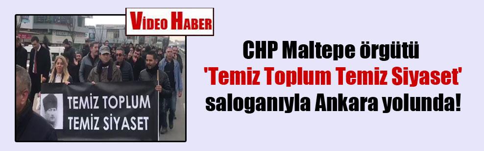 CHP Maltepe örgütü 'Temiz Toplum Temiz Siyaset' saloganıyla Ankara yolunda!