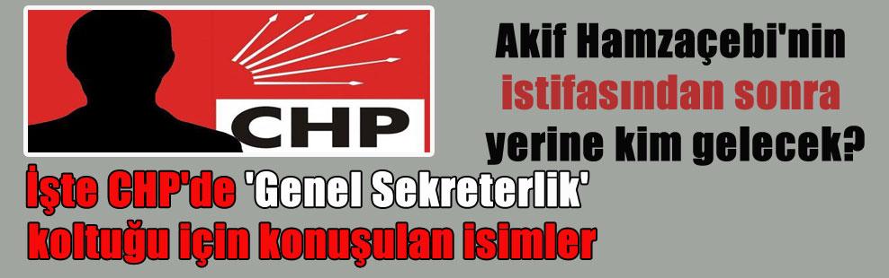 Akif Hamzaçebi'nin istifasından sonra yerine kim gelecek? İşte CHP'de 'Genel Sekreterlik' koltuğu için konuşulan isimler