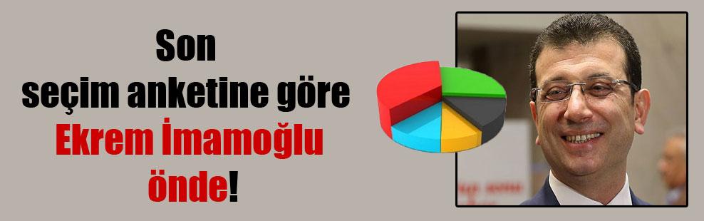 Son seçim anketine göre Ekrem İmamoğlu önde!
