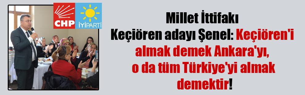 Millet İttifakı Keçiören adayı Şenel: Keçiören'i almak demek Ankara'yı, o da tüm Türkiye'yi almak demektir!