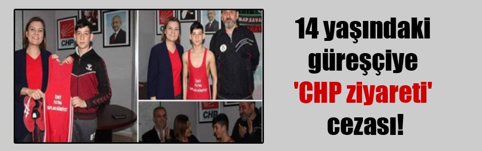 14 yaşındaki güreşçiye 'CHP ziyareti' cezası!