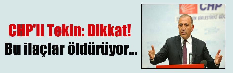 CHP'li Tekin: Dikkat! Bu ilaçlar öldürüyor…