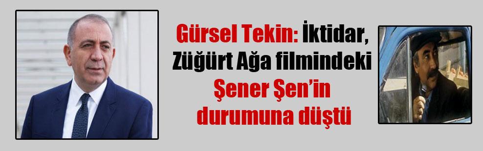 Gürsel Tekin: İktidar, Züğürt Ağa filmindeki Şener Şen'in durumuna düştü
