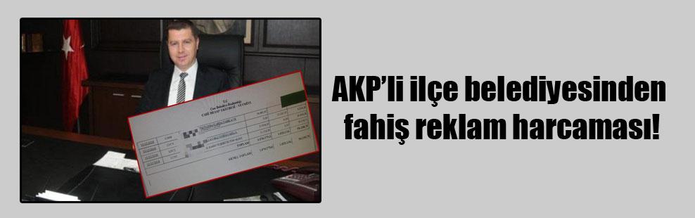 AKP'li ilçe belediyesinden fahiş reklam harcaması!