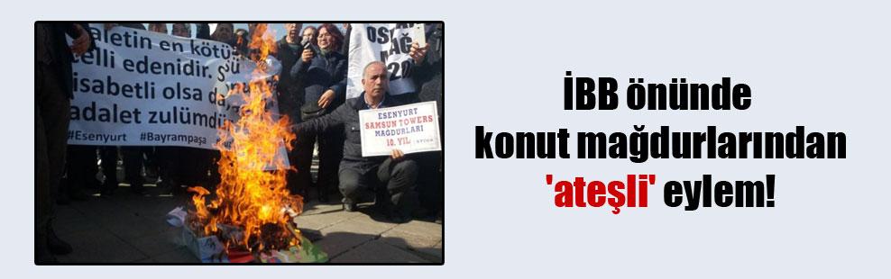 İBB önünde konut mağdurlarından 'ateşli' eylem!