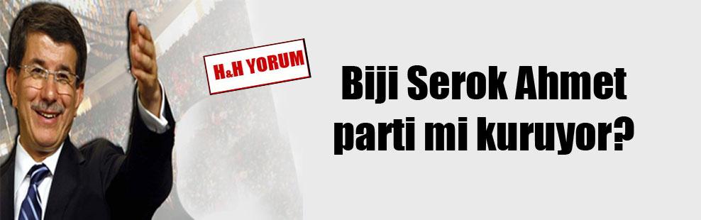 Biji Serok Ahmet parti mi kuruyor?