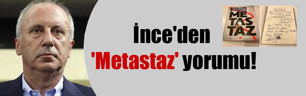 İnce'den 'Metastaz' yorumu!
