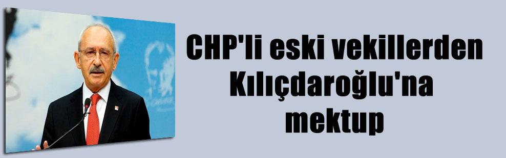 CHP'li eski vekillerden Kılıçdaroğlu'na mektup