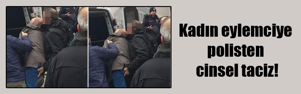 Kadın eylemciye polisten cinsel taciz!