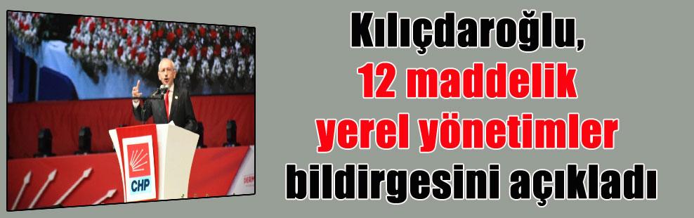Kılıçdaroğlu, 12 maddelik yerel yönetimler bildirgesini açıkladı