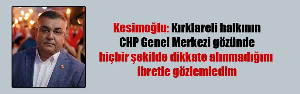 Kesimoğlu: Kırklareli halkının CHP Genel Merkezi gözünde hiçbir şekilde dikkate alınmadığını ibretle gözlemledim